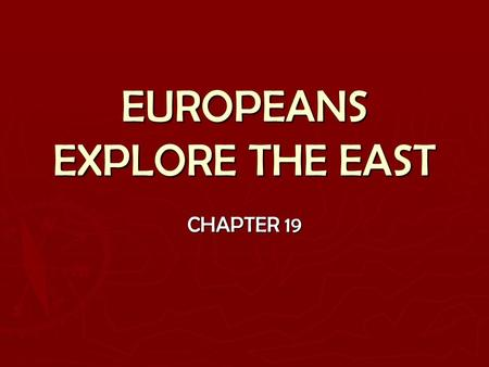 EUROPEANS EXPLORE THE EAST CHAPTER 19. WHAT ENCOURAGED EXPLORATION? 1. WEALTH 2. SPREAD CHRISTIANITY 3. ADVANCES SAILINGSAILING TECHNOLOGYTECHNOLOGY.