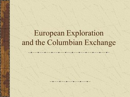 European Exploration and the Columbian Exchange. European Exploration 1) Why was Portugal the first to set sail? Since England and France were fighting.