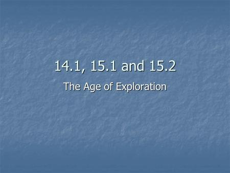 14.1, 15.1 and 15.2 The Age of Exploration.