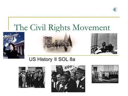 The Civil Rights Movement US History II SOL 8a …..Civil rights for African Americans had been a problem in our country since its birth…