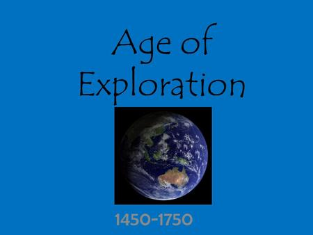 Age of Exploration 1450-1750.