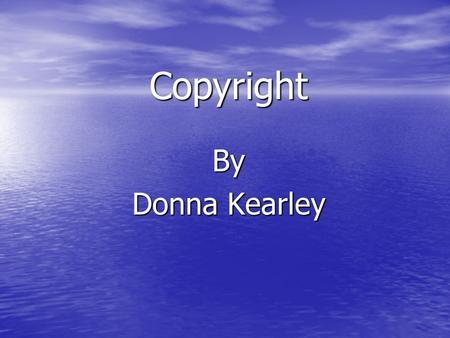 Copyright By Donna Kearley. Video Copyright Rules Must Meet All Four Rules: Must Meet All Four Rules: 1. Must be shown in a classroom 2. Must be shown.
