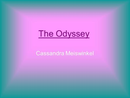The Odyssey Cassandra Meiswinkel. Odysseus Odysseus is the hero of the story. He gets torn away from his family and thrown in Ithaca to fight in the Trojan.