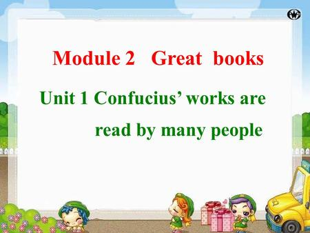 Module 2 Great books Unit 1 Confucius' works are read by many people.