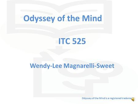 Odyssey of the Mind ITC 525 Wendy-Lee Magnarelli-Sweet Odyssey of the Mind is a registered trademark.