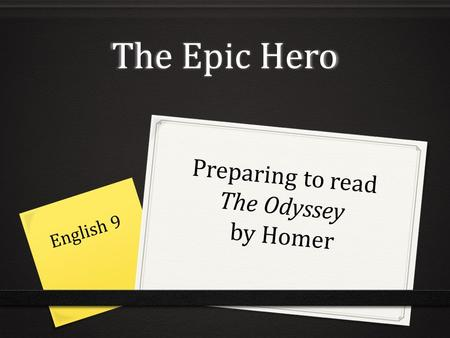The Epic Hero Preparing to read The Odyssey by Homer English 9.