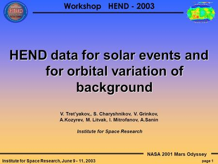 NASA 2001 Mars Odyssey page 1 Workshop HEND - 2003 Institute for Space Research, June 9 - 11, 2003 HEND data for solar events and for orbital variation.