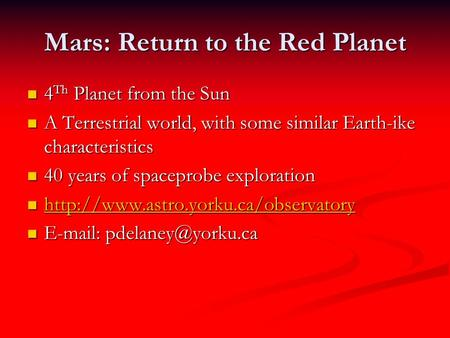 Mars: Return to the Red Planet 4 Th Planet from the Sun 4 Th Planet from the Sun A Terrestrial world, with some similar Earth-ike characteristics A Terrestrial.
