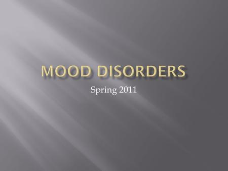 Spring 2011. Major Depression  Characterized by a change in several aspects of a person's life and emotional state consistently throughout at least 14.