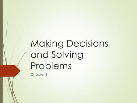 Making Decisions and Solving Problems Chapter 6. Objectives  Analyze influences on people's choices  Explain how choices impact you and others  Demonstrate.