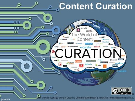 Content Curation Scott Stevens This work is licensed under a Creative CommonsAttribution-ShareAlike 4.0 International License.