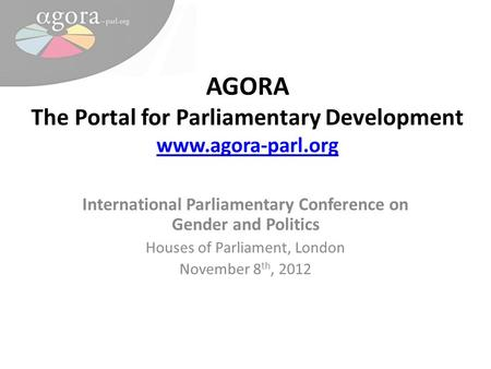 AGORA The Portal for Parliamentary Development www.agora-parl.org www.agora-parl.org International Parliamentary Conference on Gender and Politics Houses.