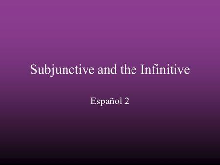 "Subjunctive and the Infinitive Español 2. Las reglas Use the indicative (typical endings) before ""que"" and the subjunctive (opposite endings) after ""que."""