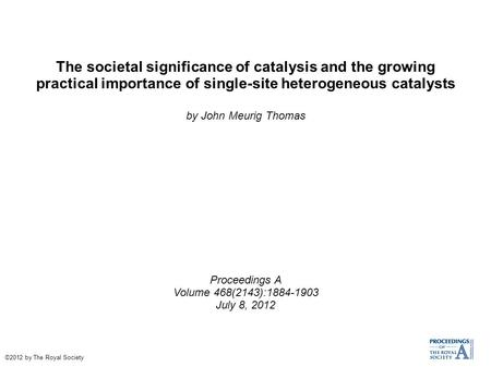 The societal significance of catalysis and the growing practical importance of single-site heterogeneous catalysts by John Meurig Thomas Proceedings A.