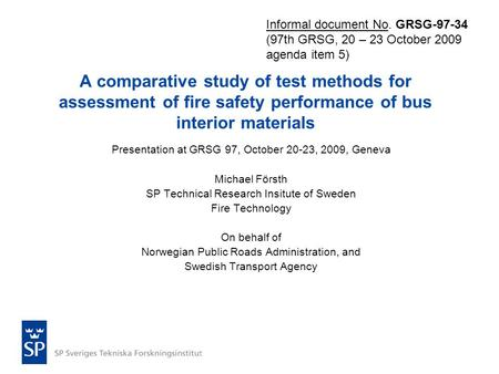 A comparative study of test methods for assessment of fire safety performance of bus interior materials Presentation at GRSG 97, October 20-23, 2009, Geneva.