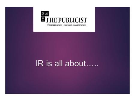 IR is all about…... First Impressions are Paramount. WHY?