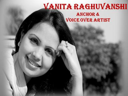 VANITA RAGHUVANSHI ANCHOR & VOICE OVER ARTIST. TV SHOWS Aarogya Mantra on IBN7, Sahara Samay, India News, ETV and Sanskaar.