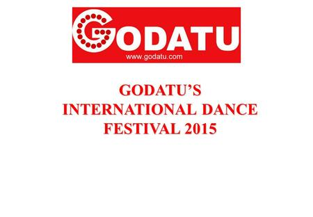 GODATU'S INTERNATIONAL DANCE FESTIVAL 2015. www.godatu.com.