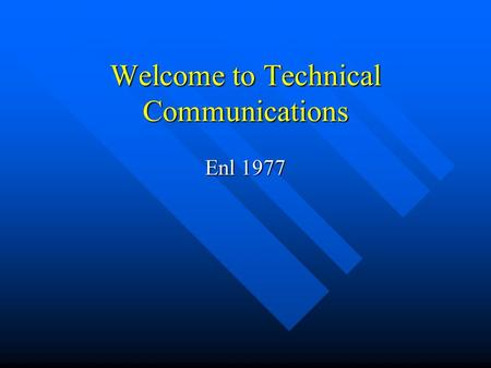 Welcome to Technical Communications Enl 1977. Overview Course structure Course structure Course schedule Course schedule Student assessment Student assessment.