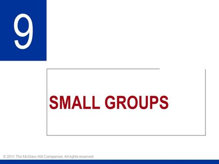 SMALL GROUPS 9 © 2011 The McGraw-Hill Companies. All rights reserved.