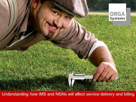 Understanding how IMS and NGNs will affect service delivery and billing.