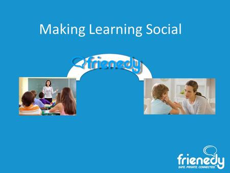 Making Learning Social. Nested Communication Frienedy EmailTwitterRemind Parent Photo account Blog SIS LMS What Frienedy is NOT.