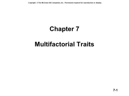 Copyright © The McGraw-Hill Companies, Inc. Permission required for reproduction or display. 7-1 Chapter 7 Multifactorial Traits.