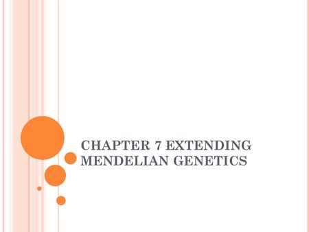CHAPTER 7 EXTENDING MENDELIAN GENETICS. SECTION 1 CHROMOSOMES AND PHENOTYPES Two copies of each autosomal gene affect phenotype. One copy comes from the.