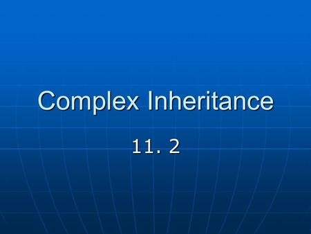Complex Inheritance 11. 2. I. VOCAB A. __________ Pattern- The way hereditary traits are passed to offspring 1. _________ Dominance 2. Incomplete Dominance.