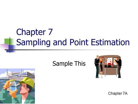 Chapter 7 Sampling and Point Estimation Sample This Chapter 7A.