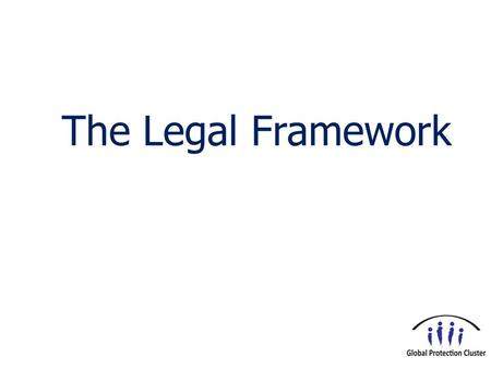 The Legal Framework. Topics covered in this presentation Concepts of law Relevant bodies of International Law National Law.