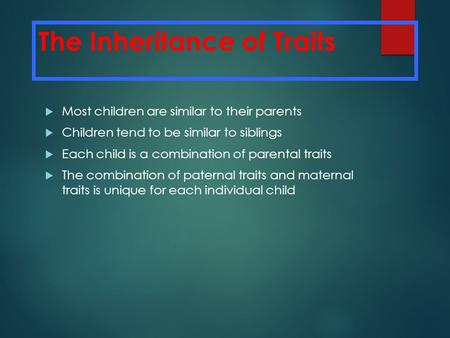 The Inheritance of Traits  Most children are similar to their parents  Children tend to be similar to siblings  Each child is a combination of parental.