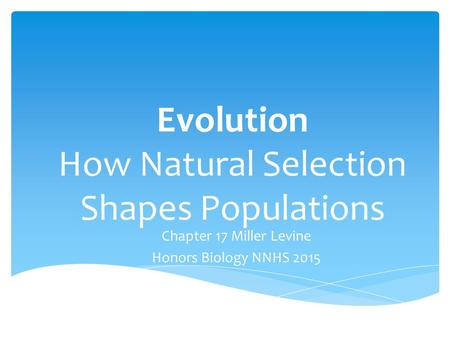 Evolution How Natural Selection Shapes Populations Chapter 17 Miller Levine Honors Biology NNHS 2015.