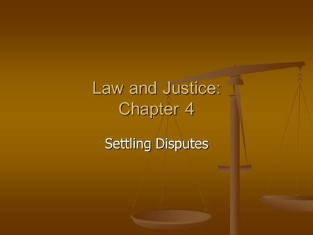 Law and Justice: Chapter 4 Settling Disputes. Conflict Conflict is a natural part of everyday life. Conflict is a natural part of everyday life. Conflict.