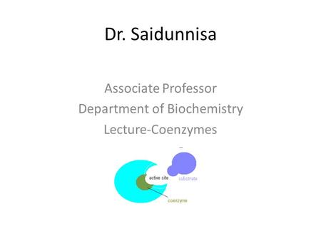 Dr. Saidunnisa Associate Professor Department of Biochemistry Lecture-Coenzymes.