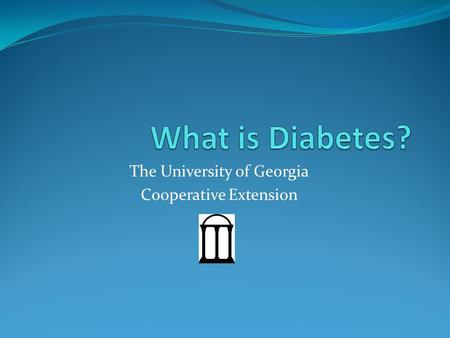 The University of Georgia Cooperative Extension Definition Group of diseases marked by high blood glucose (blood sugar) levels Caused by defects in Insulin.