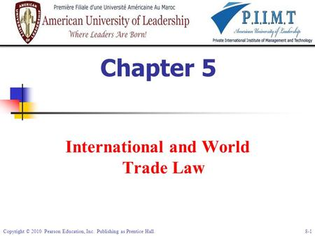 Copyright © 2010 Pearson Education, Inc. Publishing as Prentice Hall. 8-1 Chapter 5 International and World Trade Law.