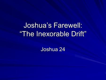"Joshua's Farewell: ""The Inexorable Drift"" Joshua 24."