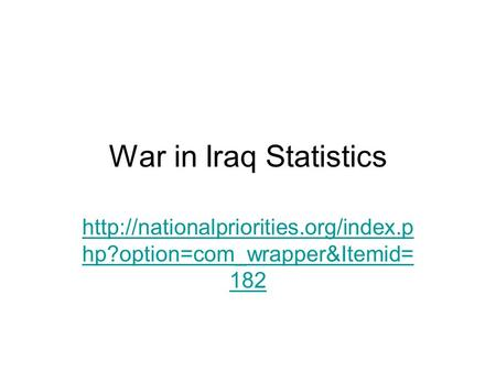 War in Iraq Statistics  hp?option=com_wrapper&Itemid= 182.