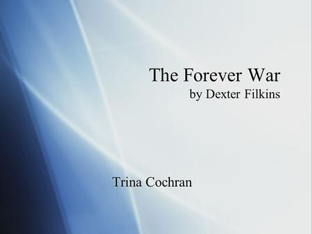 The Forever War by Dexter Filkins Trina Cochran. Subsection 1 In this section of the book, Filkins describes an attack by US marines on an Iraqi insurgency.
