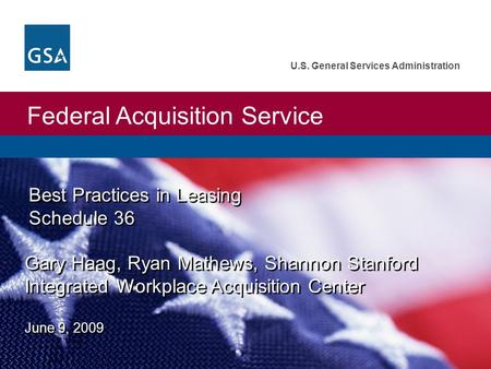 Federal Acquisition Service U.S. General Services Administration Best Practices in Leasing Schedule 36 Gary Haag, Ryan Mathews, Shannon Stanford Integrated.