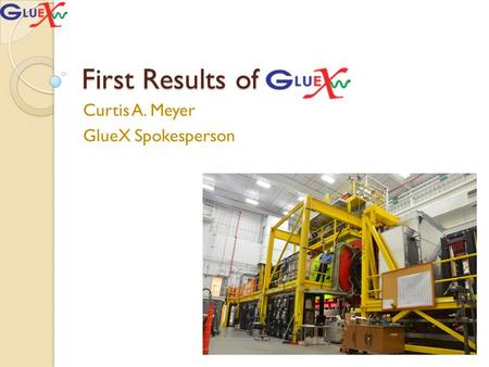 First Results of Curtis A. Meyer GlueX Spokesperson.