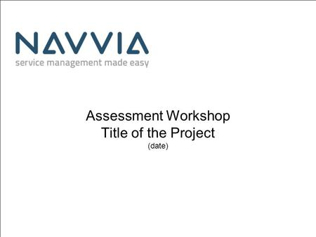 Assessment Workshop Title of the Project (date). Project Title Assessment Workshop October 25, 2015© Company Name All rights reserved2 Agenda Purpose.