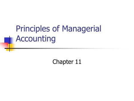 Principles of Managerial Accounting Chapter 11. Static Budget Set at the beginning of a budgeting period and that is geared to only one level of activity.