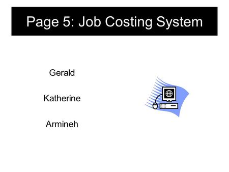 Page 5: Job Costing System Gerald Katherine Armineh.
