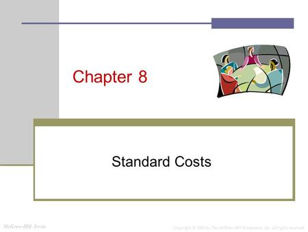 McGraw-Hill /Irwin Copyright © 2008 by The McGraw-Hill Companies, Inc. All rights reserved. Chapter 8 Standard Costs.