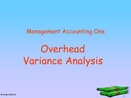 1 Brenda Mallouk Overhead Variance Analysis Management Accounting One.