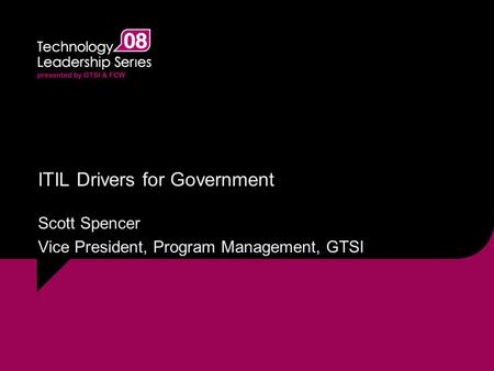 ITIL Drivers for Government Scott Spencer Vice President, Program Management, GTSI.