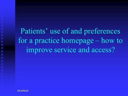 DUOWAP Patients' use of and preferences for a practice homepage – how to improve service and access?
