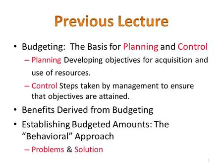 Budgeting: The Basis for Planning and Control – Planning Developing objectives for acquisition and use of resources. – Control Steps taken by management.